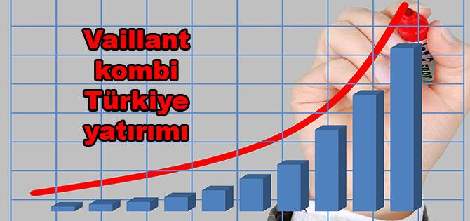 Vaillant kombi Türkiye yatırımı
