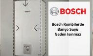 Bosch Kombilerde Banyo Suyu Neden Isınmaz
