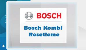 Bosch Kombi Resetleme İşlemi Nasıl Yapılır